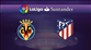 Villarreal - Atletico Madrid (CANLI)