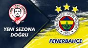 Yeni sezona doğru: Fenerbahçe