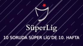 Süper Lig'in 10. haftasına ne kadar hakimsin?