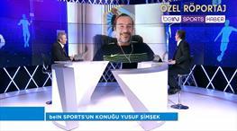 Yusuf Şimşek'ten beIN SPORTS'a özel açıklamalar