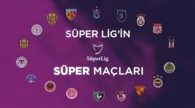 Süper Lig'in 'SÜPER' maçları: Nisan 3. Bölüm