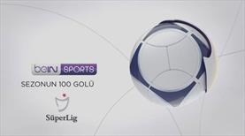 İşte Süper Lig'de sezonun 100 golü