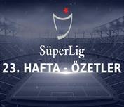 ÖZETLER | Süper Lig'de 23. hafta