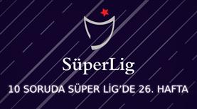 Süper Lig'in 26. haftasına ne kadar hakimsin?