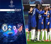 ÖZET   Chelsea 2-0 Atletico Madrid