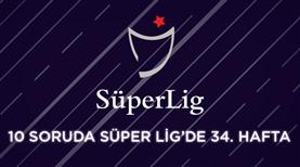 Süper Lig'in 34. haftasına ne kadar hakimsin?