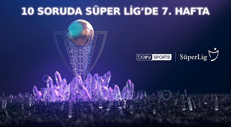 Süper Lig'in 7. haftasına ne kadar hakimsin?